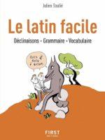 Le latin facile : déclinaisons, grammaire, vocabulaire