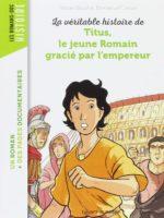 La véritable histoire de Titus, le jeune Romain gracié par l'empereur (n. éd.)