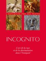 Incognito : L'art de la ruse et de la dissimulation dans l'Antiquité