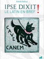 Ipse Dixit ! Le latin en bref