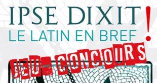 """Jeu-Concours """"IPSE DIXIT ! le latin en bref """""""