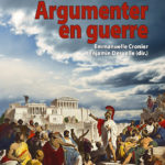 Argumenter en guerre – Discours de guerre, sur la guerre et dans la guerre de l'Antiquité à nos jours