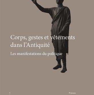 Corps, gestes et vêtements dans l'Antiquité – Les manifestations du politique