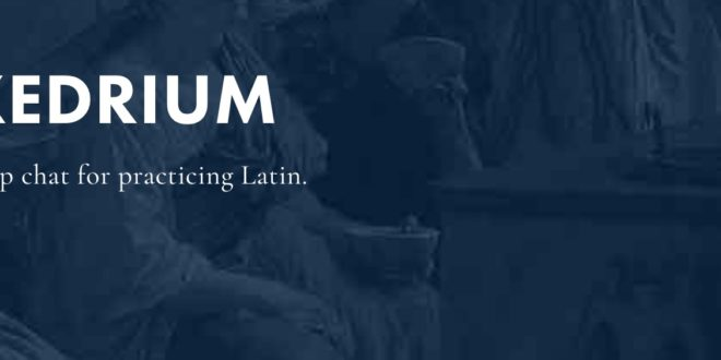 "Le site Latinitium propose une expérience pendant 30 jours : Exedrium, la ""latin chatroom"", à savoir un forum de discussion en direct pour papoter uniquement en latin ou en grec…"