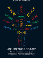 Une généalogie des mots - De L'indo-Européen Au Français : Introduction À L'étymologie Lointaine (100 Racines Et 800 Mots Français)