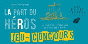 RÉSULTATS du Jeu-Concours : La part du Héros, Le mythe des Argonautes et le courage d'aimer d'Andréa Marcolongo