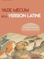 Vade mecum de la version latine. Des grands débutants aux latinistes confirmés