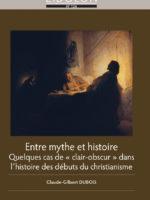 """Entre mythe et histoire : quelques cas de """"clair-obscur"""" dans l'histoire des débuts du christianisme"""