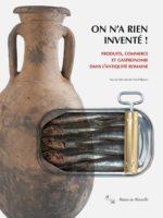 On n'a rien inventé ! - Produits, commerce et gastronomie dans l'Antiquité romaine