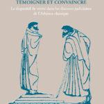 Témoigner et convaincre : le dispositif de vérité dans les discours judiciaires de l'Athènes classique