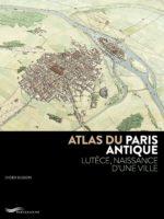 Atlas du Paris antique - Lutèce, naissance d'une ville
