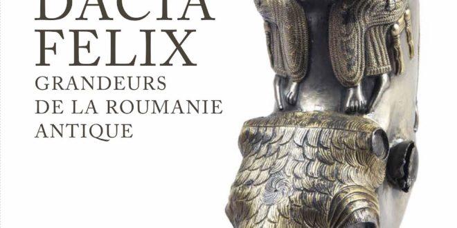 Dacia Felix – Grandeurs de la Roumanie Antique