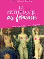 La mythologie au féminin : aux sources du sexisme