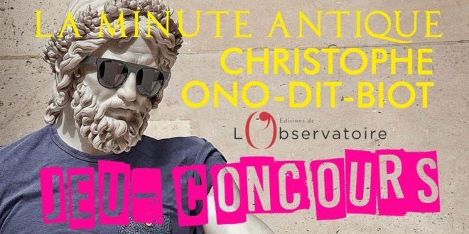Jeu-Concours : La Minute Antique de Christophe Ono-dit-Biot (éditions de l'Observatoire)