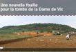 Video INRAP : Une nouvelle fouille pour la tombe de la Dame de Vix