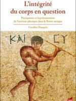 L'intégrité du corps en question - Perceptions et représentations de l'atteinte physique dans la Rome antique