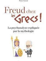 Freud chez les Grecs ! - La psychanalyse expliquée par la mythologie