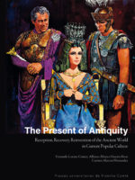 The Present of Antiquity Reception, Recovery, Reinvention of the Ancient World in Current Popular Culture