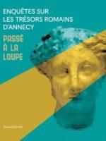 Passé à la loupe Enquêtes sur les trésors romains d'Annecy