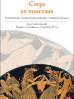 Corps en morceaux / Démembrer et recomposer les corps dans l'Antiquité classique