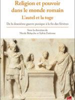 Religion et pouvoir dans le monde romain / L'autel et la toge. De la deuxième guerre punique à la fin des Sévères
