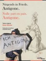 Nirgends in Friede. Antigone. / Nulle part en paix. Antigone.