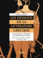 Les Dessous de la littérature grecque Paléographie, histoire et critique des textes