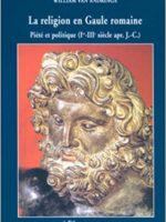 La religion en Gaule romaine : Piété et politique (Ier-IIIe siècle apr. J.-C.)