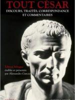 Tout César Discours, traités, correspondance et commentaires