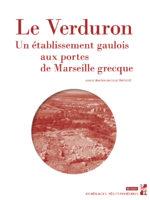 Le Verduron - Un établissement gaulois aux portes de Marseille grecque