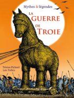La guerre de Troie - Mythes & légendes