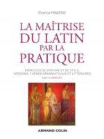 La maîtrise du latin par la pratique / Exercices, versions et thèmes avec corrigés
