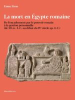 La mort en Égypte romaine : De l'encadrement par le pouvoir romain à la gestion personnelle   (de 30 av. J.-C. au début du IVe siècle ap. J.-C.)