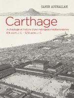 Carthage : Histoire et archéologie d'une métropole méditerranéenne 814 avant J.-C. – 1270 après J.-C.