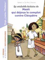 La véritable histoire de Maati, qui déjoua le complot contre Cléopâtre