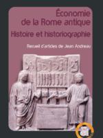 Économie de la Rome antique. Histoire et historiographie. Recueil d'articles de Jean Andreau