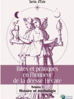 Rites et pratiques en l'honneur de la déesse Hécate : Volume I, Histoire et Mythologie