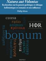 Natura aut Voluntas. Recherches sur la pensée politique et éthique hellénistique et romaine et son influence