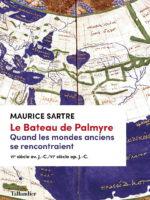 Le Bateau de Palmyre. Quand les mondes anciens se rencontraient (VIè siècle av. J.-C./VIè siècle ap. J.-C.)