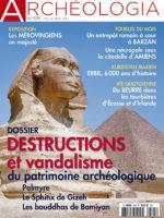 Archéologia #595 - Destructions et vandalisme du patrimoine archéologique