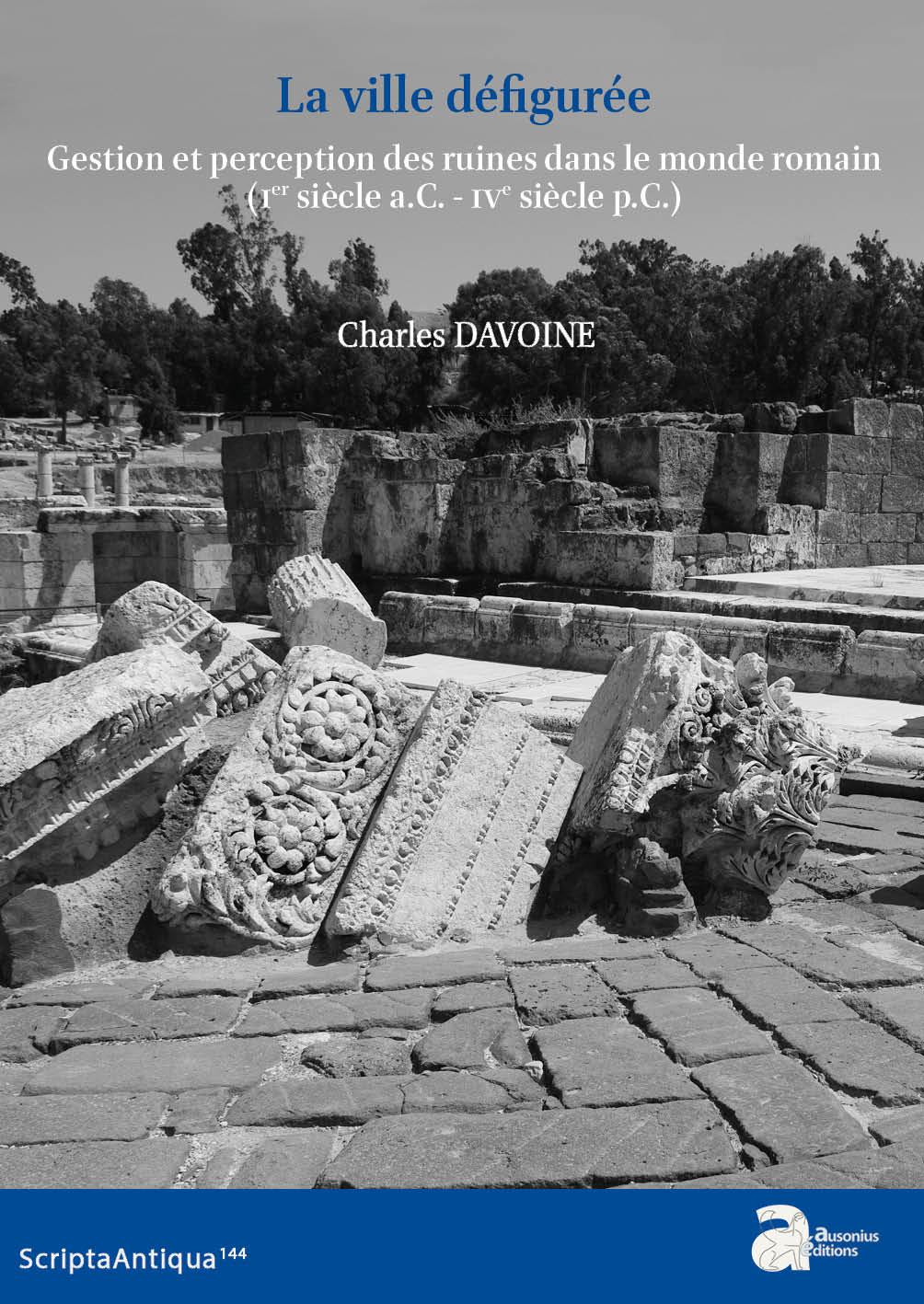 La ville défigurée. Gestion et perception des ruines dans le monde romain (Ier siècle a.C. - IVe siècle p.C.)