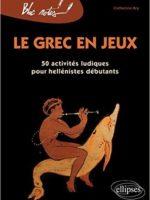 Le grec en jeux : 60 activités ludiques pour héllénistes débutants
