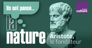 Ils ont pensé la nature (1). Aristote, le fondateur