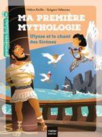 Ma première mythologie - Ulysse et le chant des sirènes
