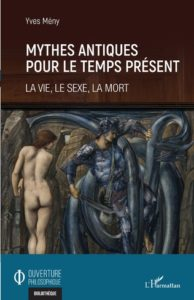 MYTHES ANTIQUES POUR LE TEMPS PRÉSENT - La vie, le sexe, la mort
