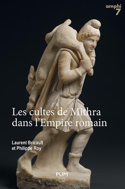 Les cultes de Mithra dans l'Empire romain : 550 documents présentés, traduits et commentés